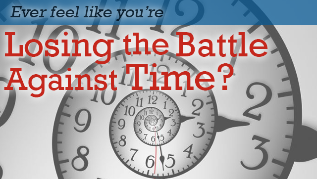 Every feel like you're losing the battle against time?